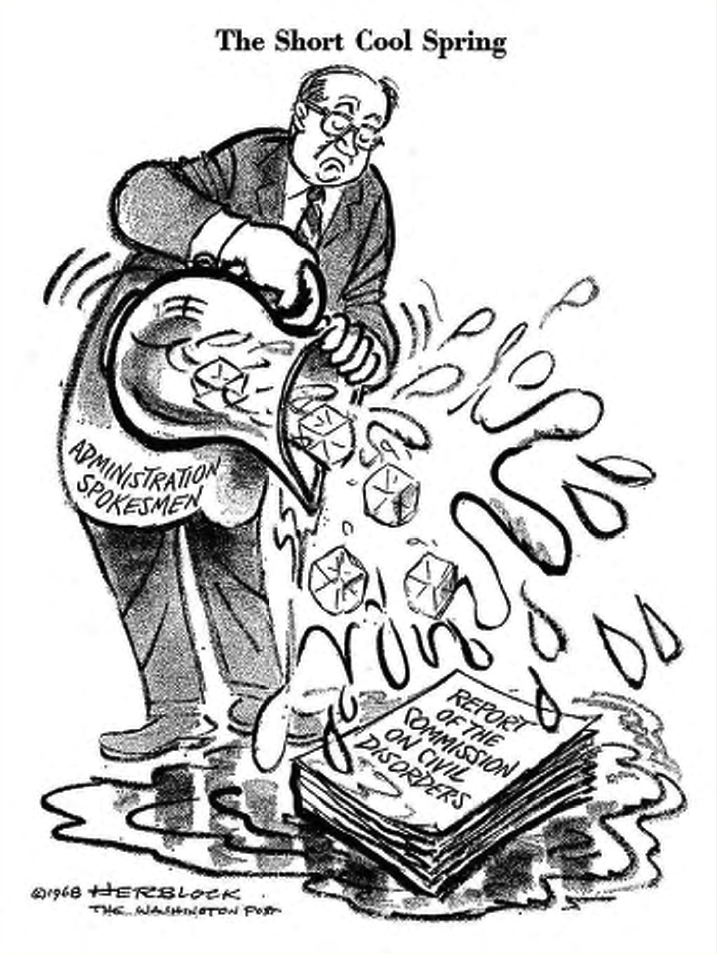 """Herblock cartoon showing a man labeled """"administration spokesmen"""" pouring a pitcher of water and ice cubes on a stack of papers labeled """"Report on the Commission on Civil Disorders."""""""